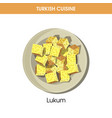 delicious sweet lukum on plate from turkish vector image vector image