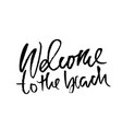 welcome to the beach hand drawn lettering vector image