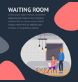 waiting room banner man in company lobby flat vector image vector image