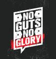 no guts no glory inspiring creative motivation vector image vector image