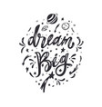 dream big inspirational lettering brush vector image vector image