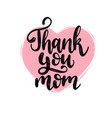 thank you mom calligraphy happy mothers vector image vector image