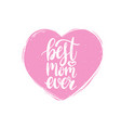 best mom ever calligraphy happy mothers vector image vector image