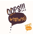 Cool OOPS and WYSIWYG speech bubble Hand drawn vector image vector image