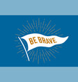 flag be brave old school flag banner with text be vector image vector image