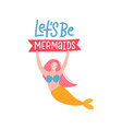 let s be mermaids - modern hand drawn calligraphy vector image vector image