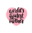 worlds greatest mother calligraphy happy vector image vector image