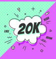 20k followers speech bubble banner speech vector image vector image