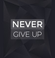 never give up motivational dark poster vector image vector image
