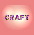 craft concept colorful word art vector image vector image
