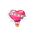 love is like wind balloon heart vector image