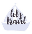 card with calligraphy lettering lets travel and vector image vector image
