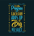 a little progress each day adds up to big result vector image
