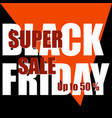 black friday super sale design vector image