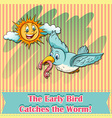 The early bird catches the worm vector image vector image