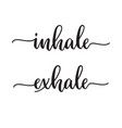 inhale exhale lettering vector image