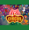 big top tent circus show performers poster vector image vector image