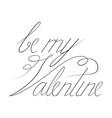 be my valentine text black typography s vector image