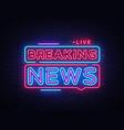 breaking news neon sign news vector image vector image