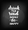 chalkboard blackboard lettering drink tea vector image vector image