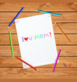 i love you mom happy mothers day quote on paper vector image
