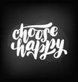 chalkboard blackboard lettering choose happy vector image vector image