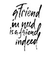 a friend in need is a friend indeed hand drawn vector image vector image