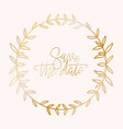 golden wreath frame with a save date hand vector image vector image