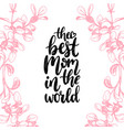 the best mom in the world calligraphic vector image vector image