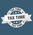 tax time ribbon tax time round white sign tax time vector image vector image