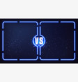 versus screen with blue neon frames and vs letters vector image