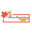 thanksgiving day greeting banner with fry leaves vector image