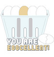 You Are Eggcellent vector image vector image
