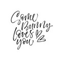 some bunny loves you card brush calligraphy vector image