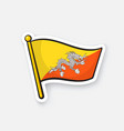sticker flag bhutan on flagstaff vector image vector image