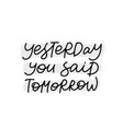 yesterday you said tomorrow calligraphy lettering vector image