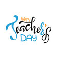 happy teachers day inscription greeting card vector image vector image