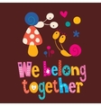 We belong together cute snails love card vector image vector image