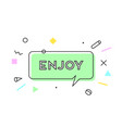 enjoy banner speech bubble poster and sticker vector image vector image