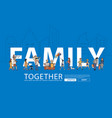 happy family having fun life style idea concept vector image
