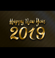 happy new year 2019 gold and black collors place vector image vector image