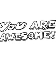 black and white freehand drawn cartoon you are vector image vector image