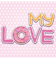 My love Text with donut vector image