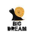 card with painted lettering big dream and snail in vector image