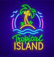 tropical island neon sign vector image