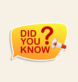 did you know label sticker with speech bubble vector image vector image