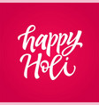 happy holi - hand drawn brush lettering vector image vector image