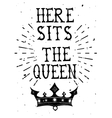 Vintage grunge quote poster Here sits the Queen vector image