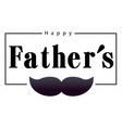 happy father day mustache square frame white bac vector image