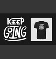 keep going quote hand drawn tee print design vector image